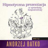 Hipnotyczna prezentacja w sprzedaży bezpośredniej - Andrzej Batko - audiobook
