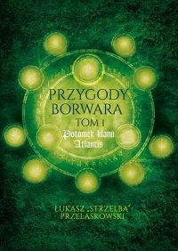 Przygody Borwara.  Tom I: Potomek klanu Atlantis