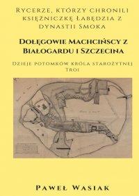 Dołęgowie Machcińscy z Białogardu i Szczecina - Paweł Wasiak - ebook