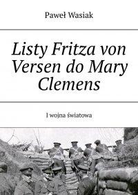 Listy Fritza von Versen do Mary Clemens - Paweł Wasiak - ebook