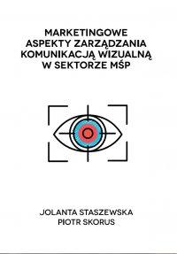 Marketingowe aspekty zarządzania komunikacją wizualną w sektorze MŚP - Jolanta Staszewska - ebook