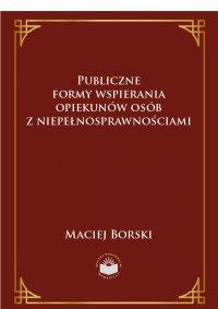 Publiczne formy wspierania opiekunów osób z niepełnosprawnościami - Maciej Borski - ebook