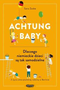 Achtung baby. Dlaczego niemieckie dzieci są tak samodzielne - Sara Zaske - ebook