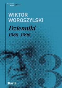 Dzienniki. 1988–1996. Tom 3 - Wiktor Woroszylski - ebook