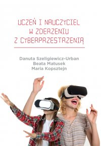 Uczeń i nauczyciel w zderzeniu z cyberprzestrzenią - Danuta Szeligiewicz-Urban - ebook