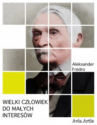 Wielki człowiek do małych interesów - Aleksander Fredro - ebook