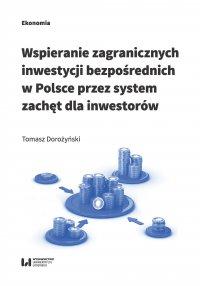 Wspieranie zagranicznych inwestycji bezpośrednich w Polsce przez system zachęt dla inwestorów