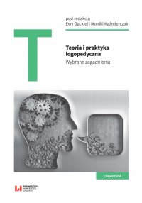 Teoria i praktyka logopedyczna. Wybrane zagadnienia - Ewa Gacka - ebook