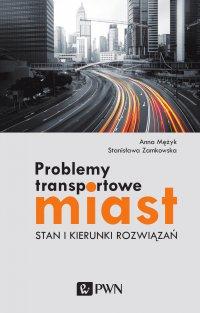 Problemy transportowe miast. Stan i kierunek rozwiązań - Anna Mężyk - ebook