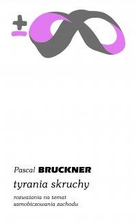Tyrania skruchy. Rozważania na temat samobiczowania Zachodu - Pascal Bruckner - ebook