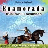 Enamorada, truskawki i szampan - Elżbieta Walczak - audiobook