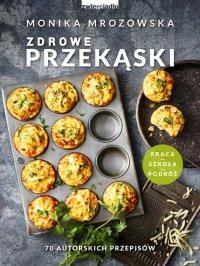 Zdrowe przekąski. 70 autorskich przepisów - Monika Mrozowska - ebook