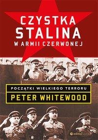 Czystka Stalina w Armii Czerwonej. Początki wielkiego terroru - Peter Whitewood - ebook