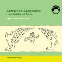 Czerwona Czapeczka (Czerwony kapturek) i inne bajki braci Grimm - Bracia Grimm - audiobook