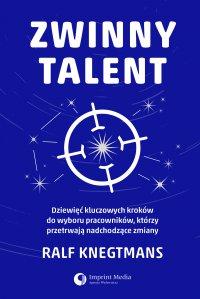 Zwinny talent. Dziewięć kluczowych zasad wyboru pracowników, którzy przetrwają  nadchodzące zmiany - Ralf Knegtmans - ebook