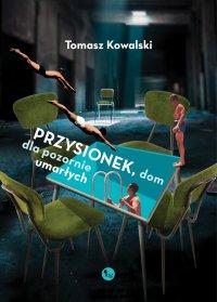 Przysionek, dom dla pozornie umarłych - Tomasz Kowalski - ebook