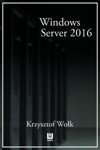 Biblia Windows Server 2016. Podręcznik Administratora