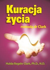 Kuracja Życia - dr Hulda Clark - ebook