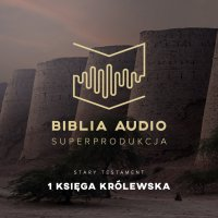 Biblia Audio. Pierwsza Księga Królewska
