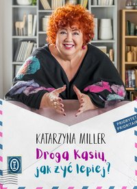 Droga Kasiu, jak żyć lepiej? - Katarzyna Miller - ebook
