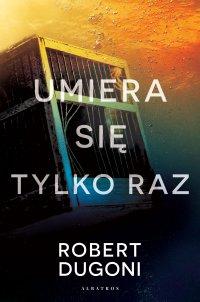 Umiera się tylko raz - Robert Dugoni - ebook