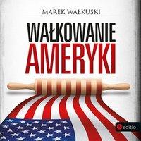 Wałkowanie Ameryki - Marek Wałkuski - audiobook