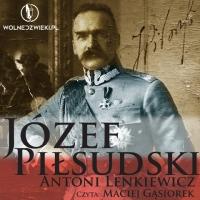 Józef Piłsudski (1867-1935) - Antoni Lenkiewicz - audiobook
