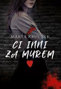Ci inni za murem - Marta Kruczek - ebook