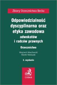 Odpowiedzialność dyscyplinarna etyka zawodowa adwokatów i radców prawnych. Orzecznictwo. Wydanie 3 - Wojciech Marchwicki - ebook