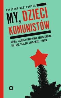 My, dzieci komunistów - Krystyna Naszkowska - ebook