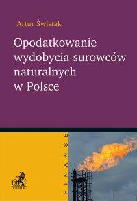Opodatkowanie wydobycia surowców naturalnych w Polsce - Artur Swistak - ebook