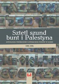 Sztetl, szund, bunt i Palestyna. Antologia twórczości literackiej Żydów w Łodzi (1905–1939) - Krystyna Radziszewska - ebook