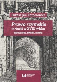 Prawo rzymskie w Anglii w XVIII wieku. Nauczanie, studia, nauka - Łukasz Jan Korporowicz - ebook