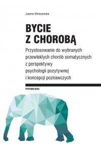 Bycie z chorobą. Przystosowanie do wybranych chorób somatycznych z perspektywy psychologii pozytywnej i koncepcji poznawczych - Joanna Miniszewska - ebook