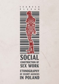 Social Construction of Sex Work. Ethnography of Escort Agencies in Poland - Izabela Ślęzak - ebook