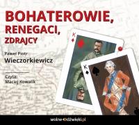 Bohaterowie, renegaci, zdrajcy - Paweł Wieczorkiewicz - audiobook