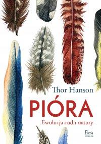 Pióra. Ewolucja cudu natury - Thor Hanson - ebook