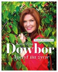 Apetyt na życie - Katarzyna Dowbor - ebook