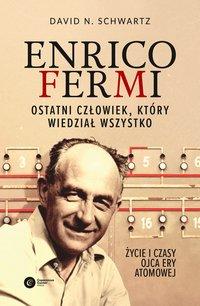 Enrico Fermi. Ostatni człowiek, który wiedział wszystko
