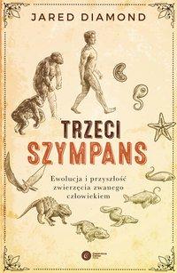 Trzeci szympans. Ewolucja i przyszłość zwierzęcia zwanego człowiekiem
