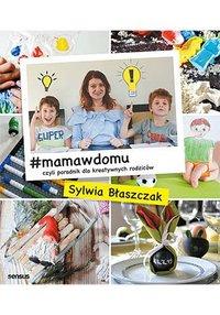 #mamawdomu, czyli poradnik dla kreatywnych rodziców - Sylwia Błaszczak - ebook