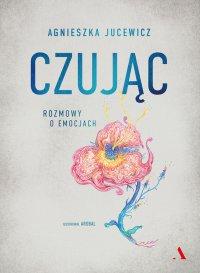 Czując. Rozmowy o emocjach - Agnieszka Jucewicz - ebook