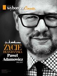 Życie dla Gdańska. Paweł Adamowicz 1965-2019 Gazeta Wyborcza Classic 2/2019. Wydanie Specjalne - Opracowanie zbiorowe - eprasa