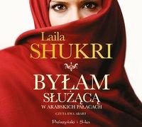 Byłam służącą w arabskich pałacach - Laila Shukri - audiobook