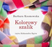 Kolorowy szalik - Barbara Kosmowska - audiobook