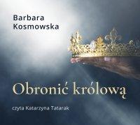 Obronić królową - Barbara Kosmowska - audiobook