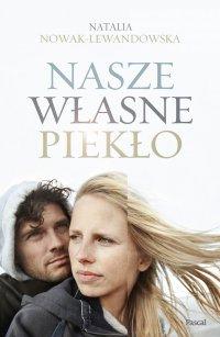 Nasze własne piekło - Natalia Nowak-Lewandowska - ebook