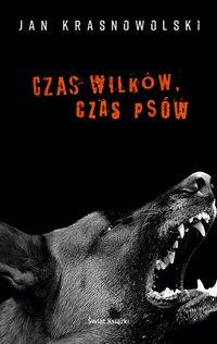 Czas wilków, czas psów - Jan Krasnowolski - ebook