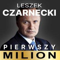 Pierwszy milion. Jak zaczynał Leszek Czarnecki i inni - Maciej Rajewski - audiobook