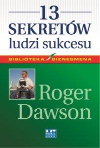 13 sekretów ludzi sukcesu - Roger Dawson - ebook